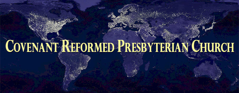 Welcome to Covenant Reformed Presbyterian Church